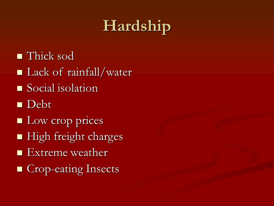 Hardship Thick sod Lack of rainfall/water Social isolation Debt