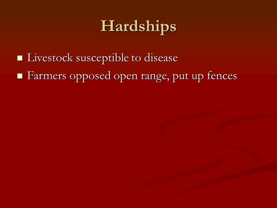 Hardships Livestock susceptible to disease