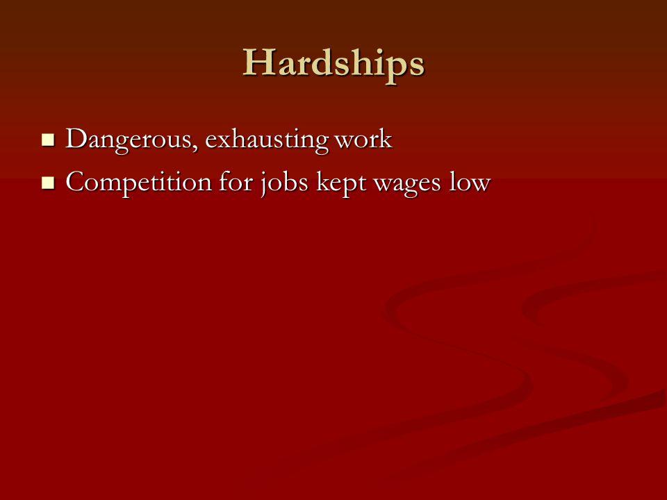 Hardships Dangerous, exhausting work