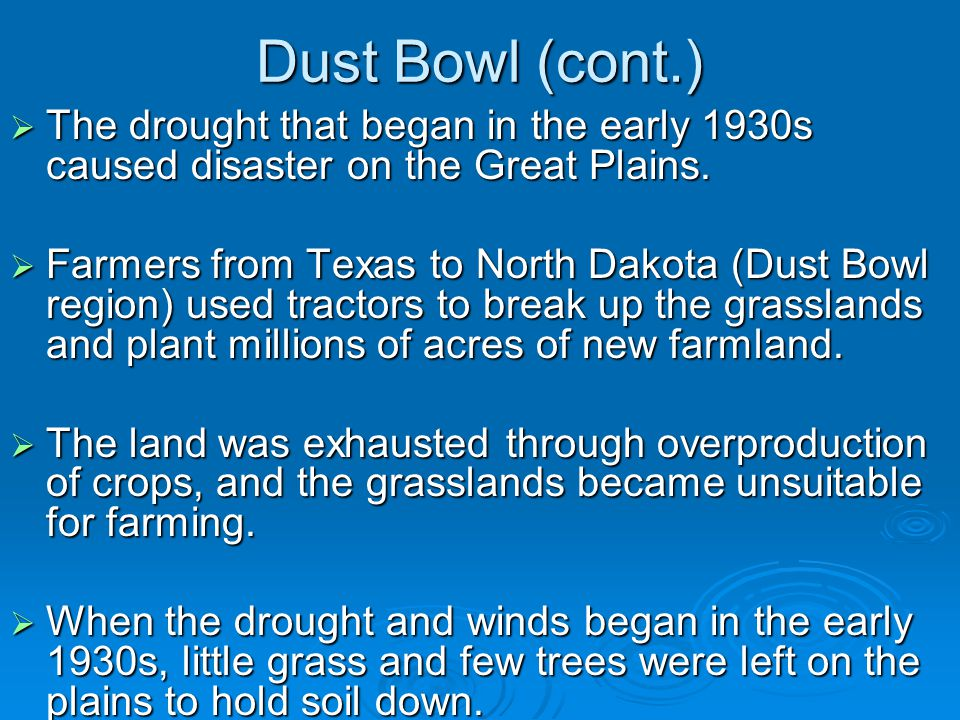 Dust Bowl (cont.) The drought that began in the early 1930s caused disaster on the Great Plains.