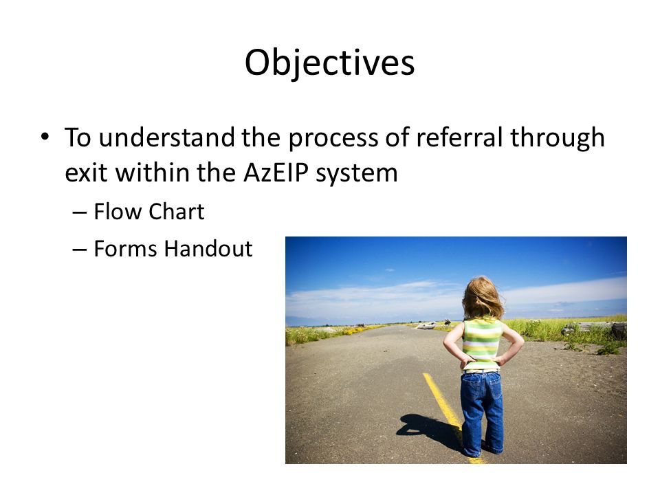 Objectives To understand the process of referral through exit within the AzEIP system. Flow Chart.