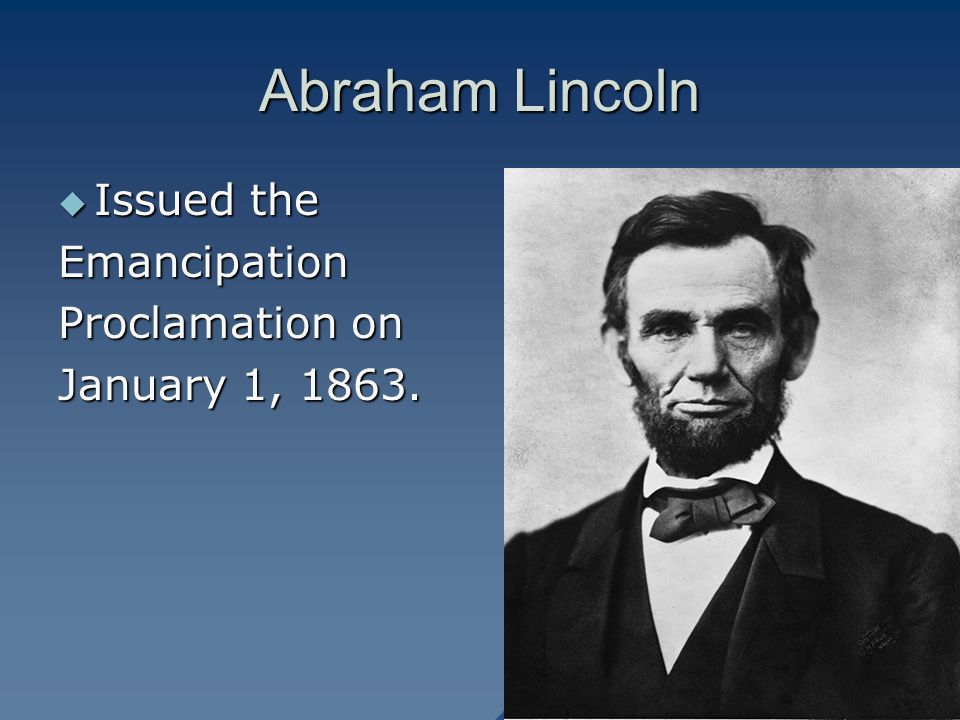 Abraham Lincoln Issued the Emancipation Proclamation on