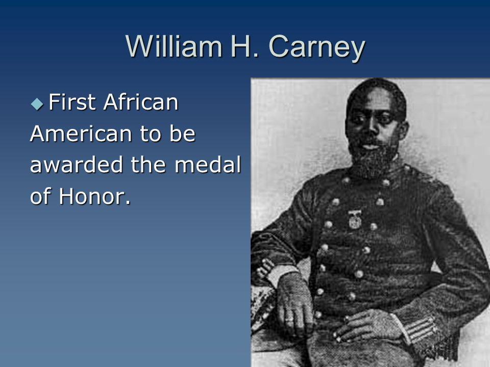 William H. Carney First African American to be awarded the medal