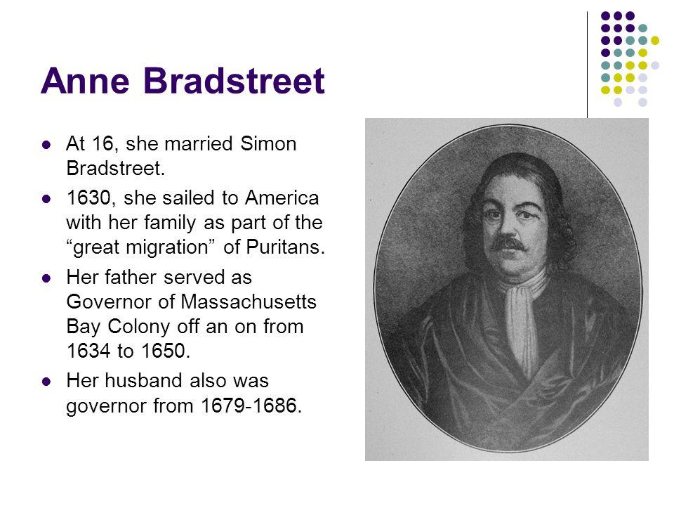 Anne Bradstreet At 16, she married Simon Bradstreet.