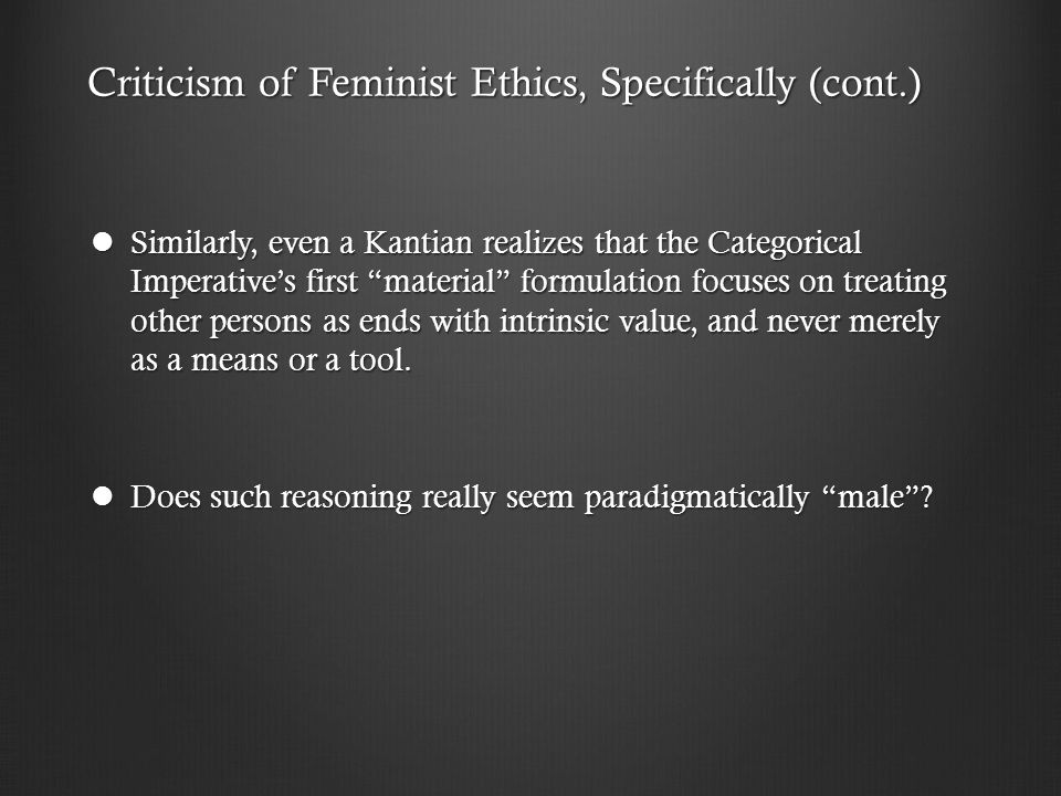 Criticism of Feminist Ethics, Specifically (cont.)