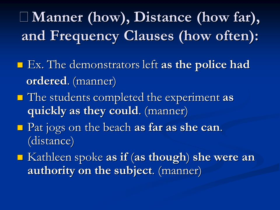 ※Manner (how), Distance (how far), and Frequency Clauses (how often):