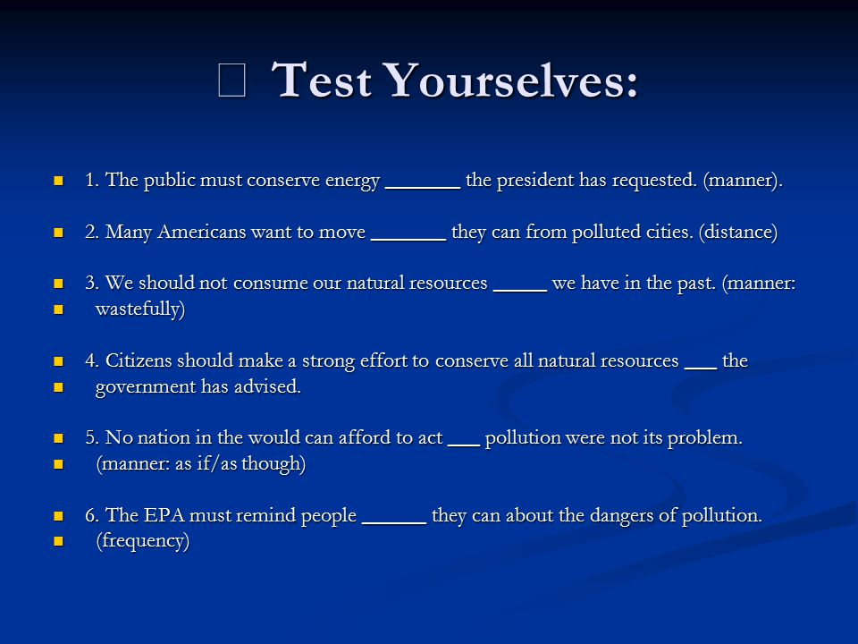 ※ Test Yourselves: 1. The public must conserve energy _______ the president has requested. (manner).