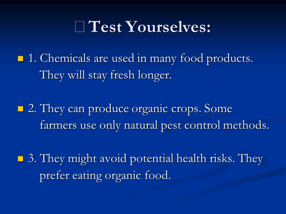 ※Test Yourselves: 1. Chemicals are used in many food products.