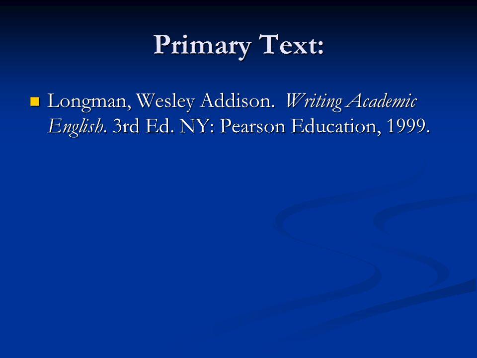 Primary Text: Longman, Wesley Addison. Writing Academic English.