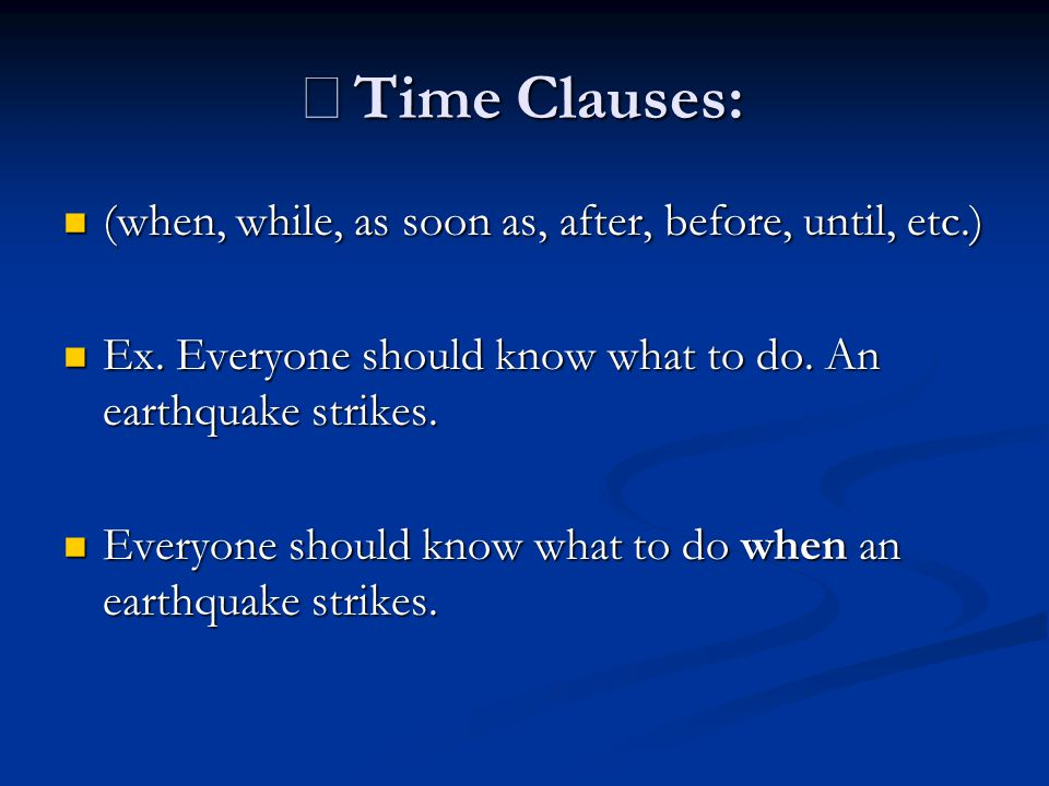 ※Time Clauses: (when, while, as soon as, after, before, until, etc.)