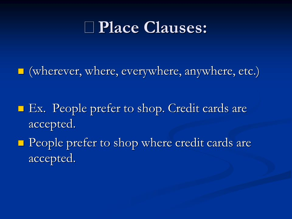 ※Place Clauses: (wherever, where, everywhere, anywhere, etc.)