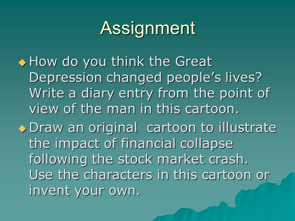 Assignment How do you think the Great Depression changed people's lives Write a diary entry from the point of view of the man in this cartoon.