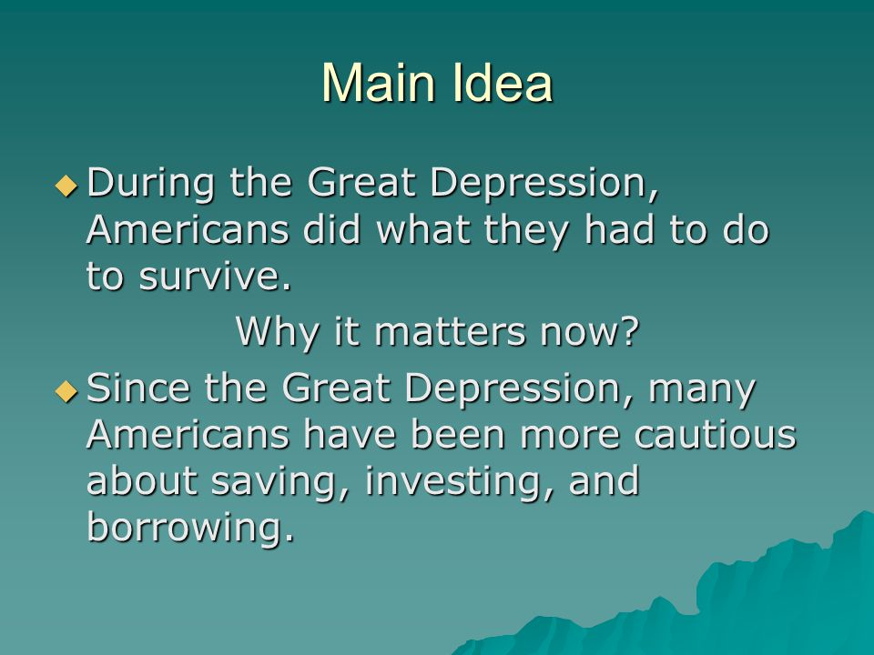 Main Idea During the Great Depression, Americans did what they had to do to survive. Why it matters now