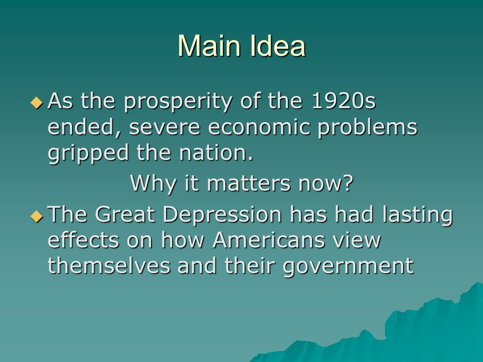 Main Idea As the prosperity of the 1920s ended, severe economic problems gripped the nation. Why it matters now