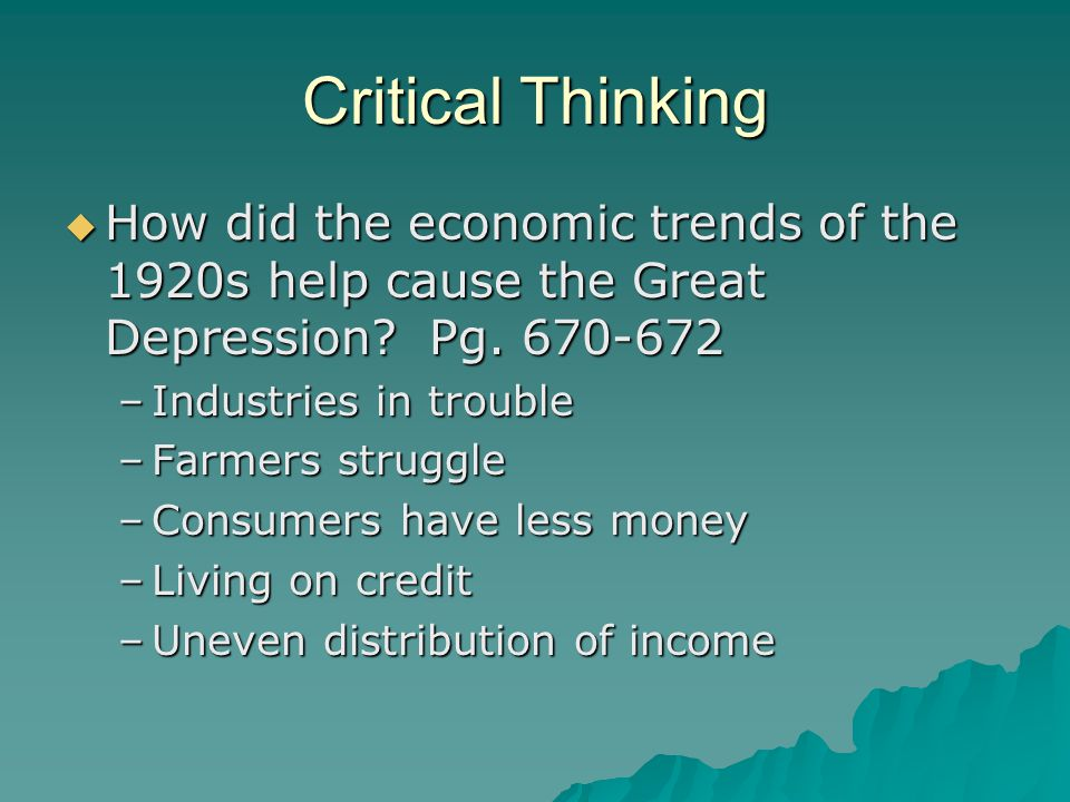 Critical Thinking How did the economic trends of the 1920s help cause the Great Depression Pg. 670-672.