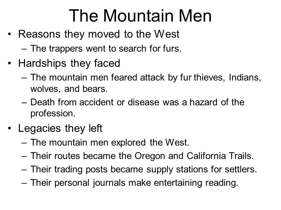 The Mountain Men Reasons they moved to the West Hardships they faced