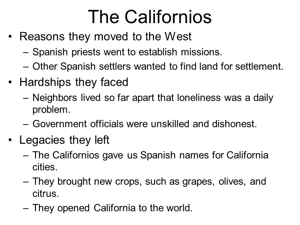The Californios Reasons they moved to the West Hardships they faced