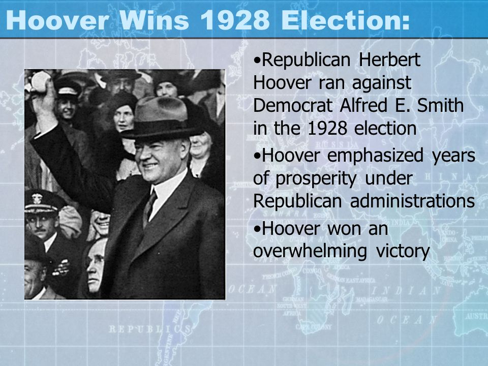 Hoover Wins 1928 Election: Republican Herbert Hoover ran against Democrat Alfred E. Smith in the 1928 election.