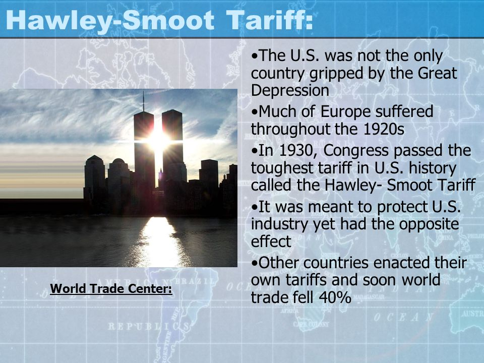 Hawley-Smoot Tariff: The U.S. was not the only country gripped by the Great Depression. Much of Europe suffered throughout the 1920s.