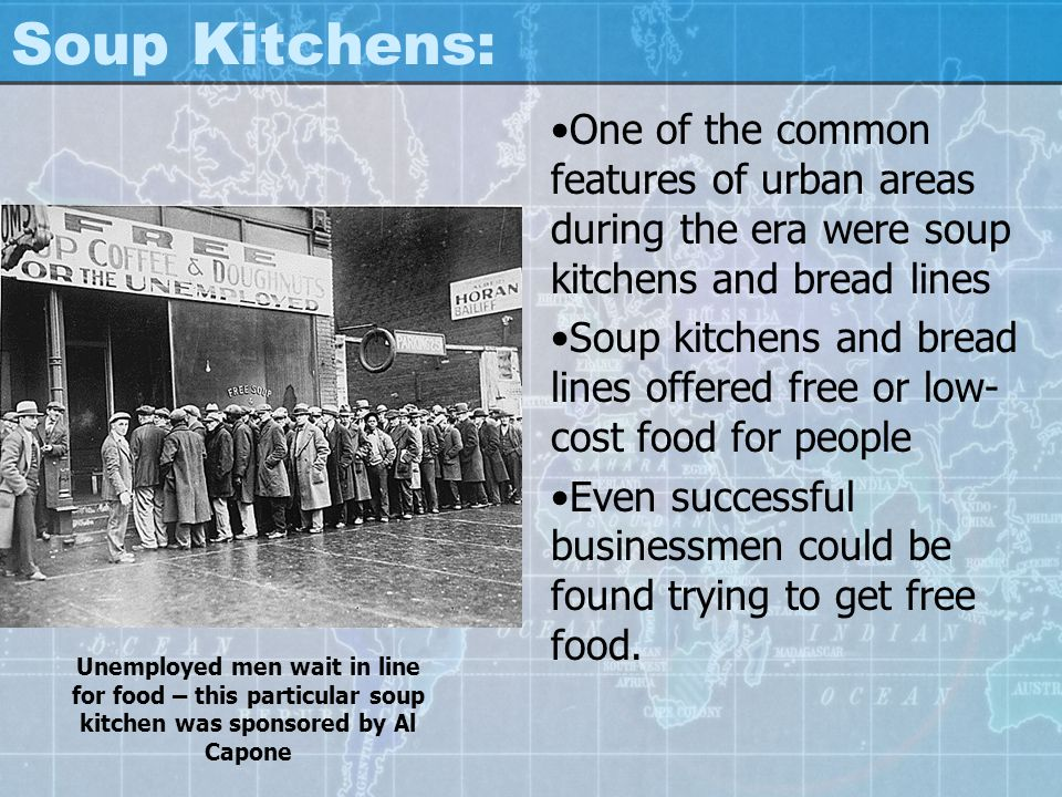 Soup Kitchens: One of the common features of urban areas during the era were soup kitchens and bread lines.