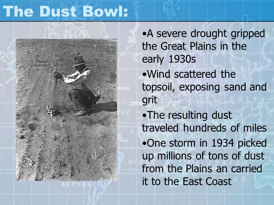 The Dust Bowl: A severe drought gripped the Great Plains in the early 1930s. Wind scattered the topsoil, exposing sand and grit.