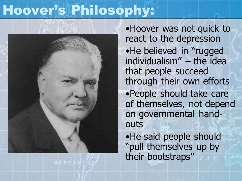 Hoover's Philosophy: Hoover was not quick to react to the depression