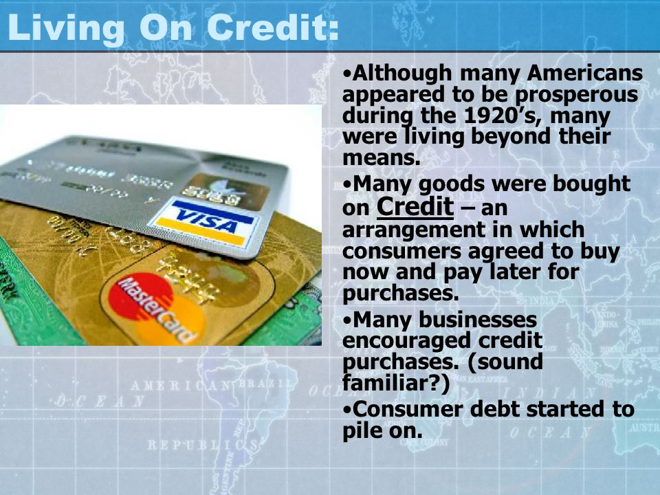 Living On Credit: Although many Americans appeared to be prosperous during the 1920's, many were living beyond their means.
