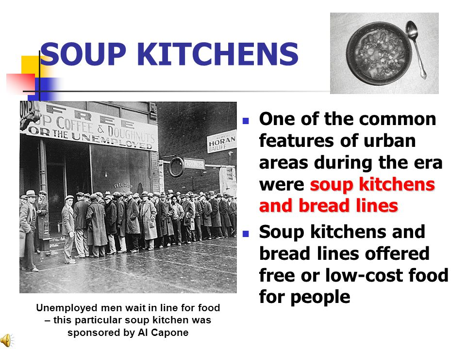 SOUP KITCHENS One of the common features of urban areas during the era were soup kitchens and bread lines.