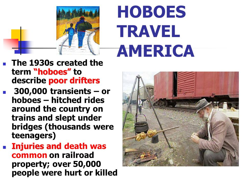 HOBOES TRAVEL AMERICA The 1930s created the term hoboes to describe poor drifters.
