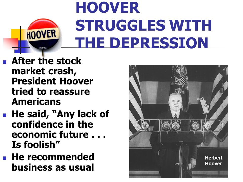 president herbert hoovers response to the great depression President hoover did nothing to end the great depression, which continued well into the administration of franklin roosevelt it is generally agreed by historians that while roosevelt's new deal.
