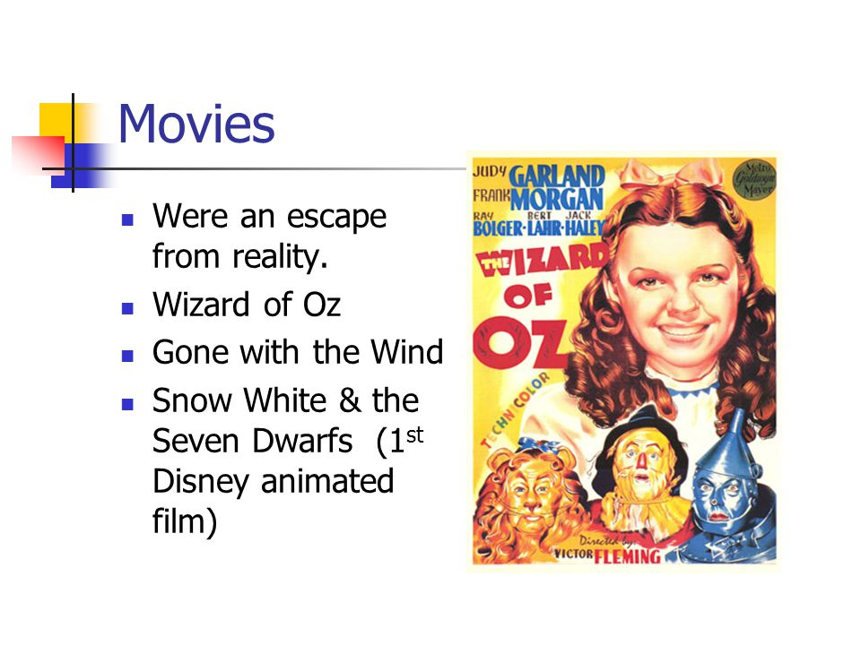 Movies Were an escape from reality. Wizard of Oz Gone with the Wind