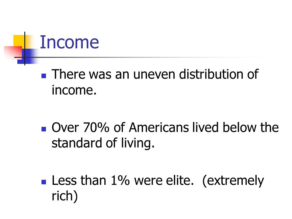 Income There was an uneven distribution of income.