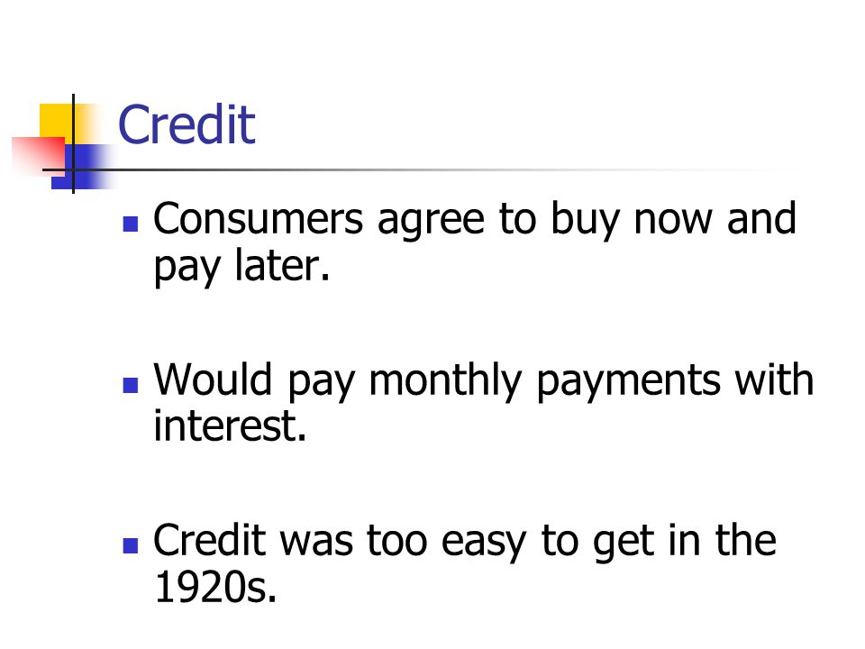 Credit Consumers agree to buy now and pay later.