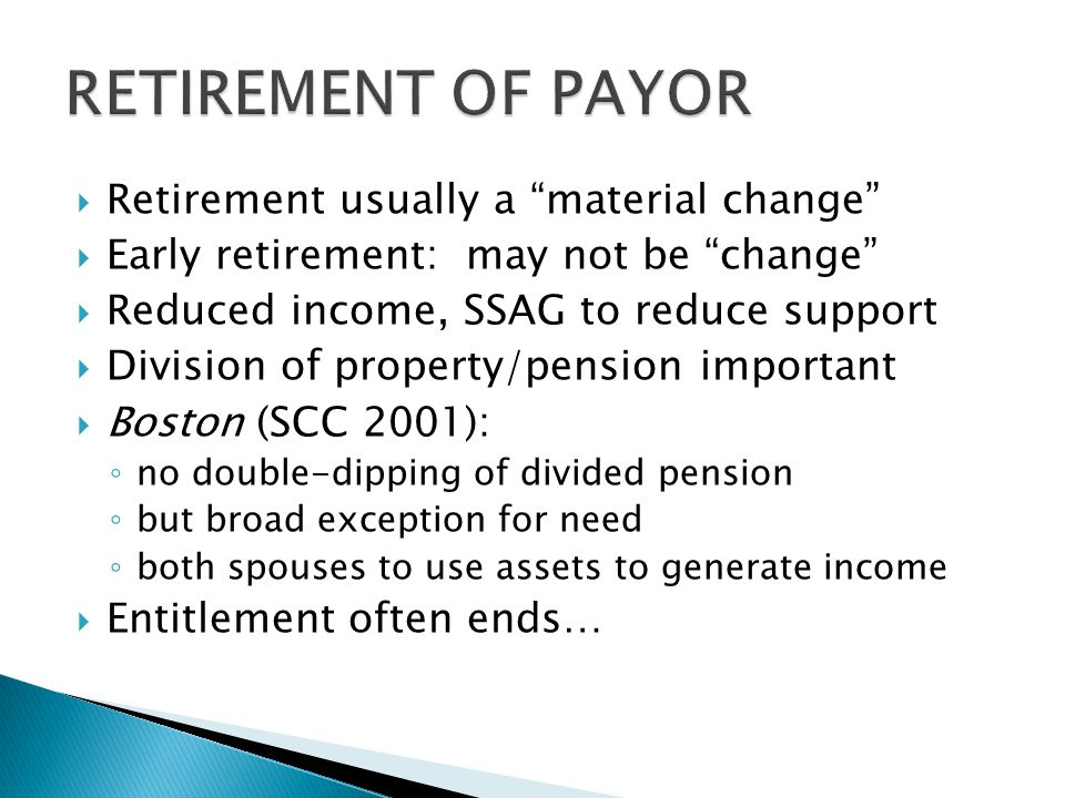 RETIREMENT OF PAYOR Retirement usually a material change