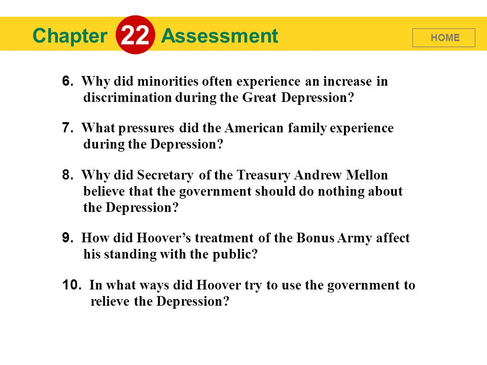 22 Chapter. Assessment. HOME. 6. Why did minorities often experience an increase in discrimination during the Great Depression