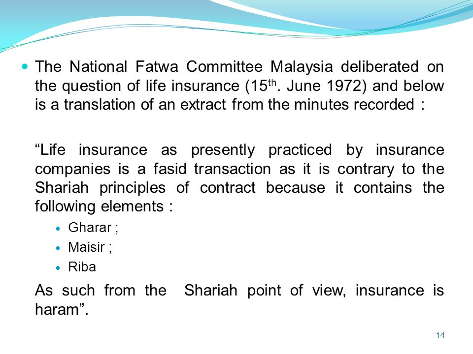 As such from the Shariah point of view, insurance is haram .
