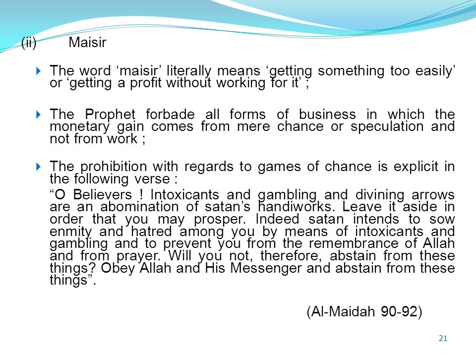 (ii) Maisir The word 'maisir' literally means 'getting something too easily' or 'getting a profit without working for it' ;