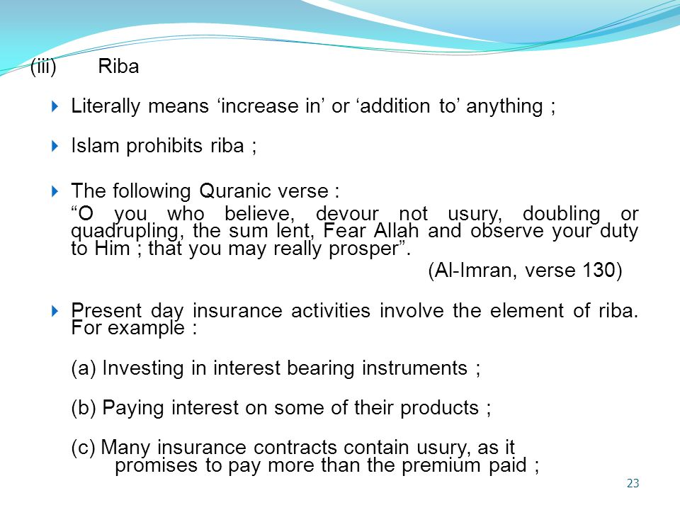 (iii) Riba Literally means 'increase in' or 'addition to' anything ; Islam prohibits riba ; The following Quranic verse :