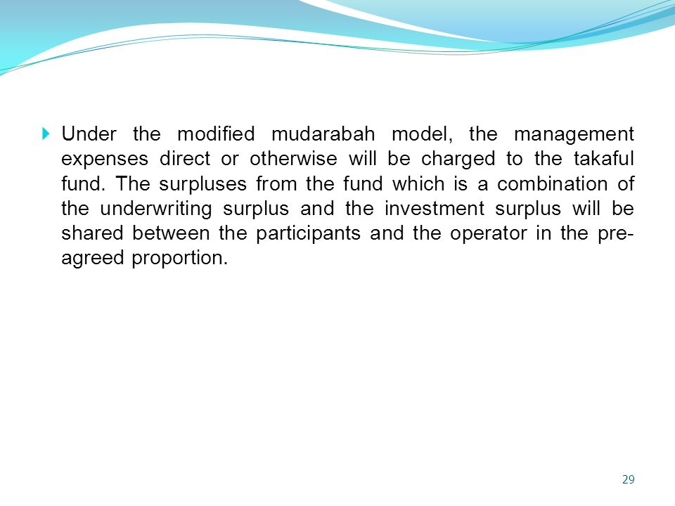 Under the modified mudarabah model, the management expenses direct or otherwise will be charged to the takaful fund.