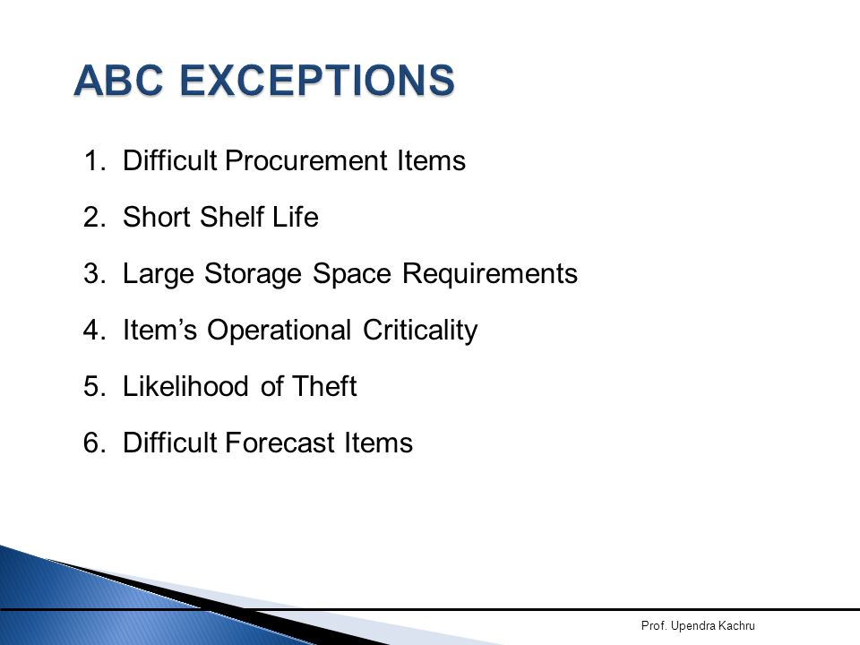 ABC EXCEPTIONS 1. Difficult Procurement Items 2. Short Shelf Life