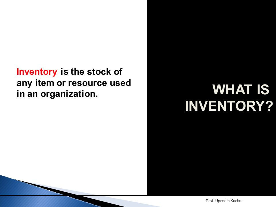 WHAT IS INVENTORY. Inventory is the stock of any item or resource used in an organization.