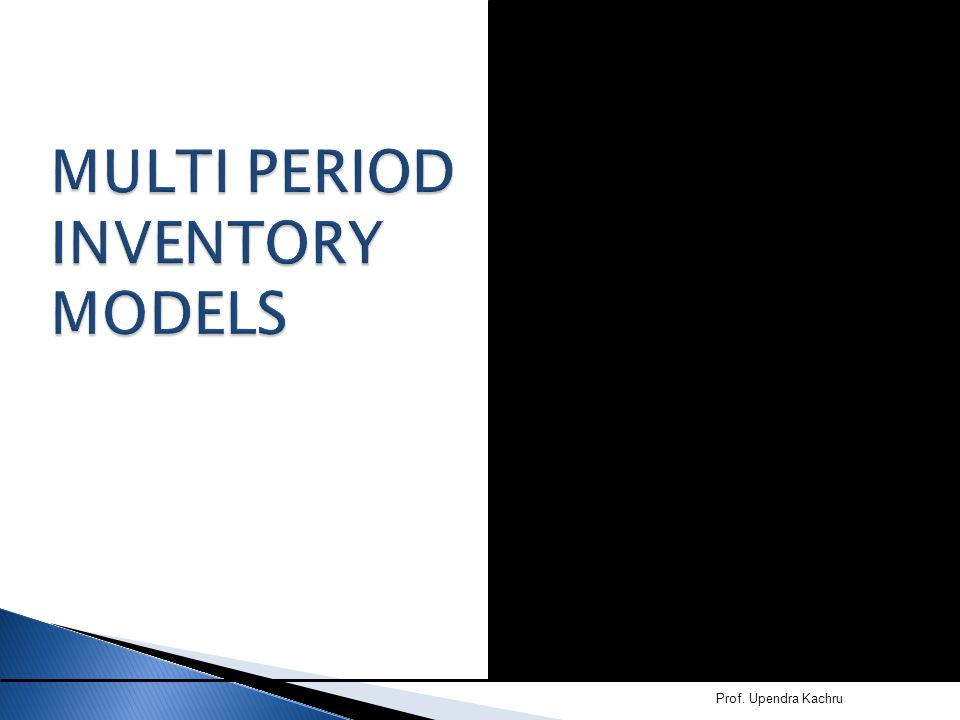 MULTI PERIOD INVENTORY MODELS