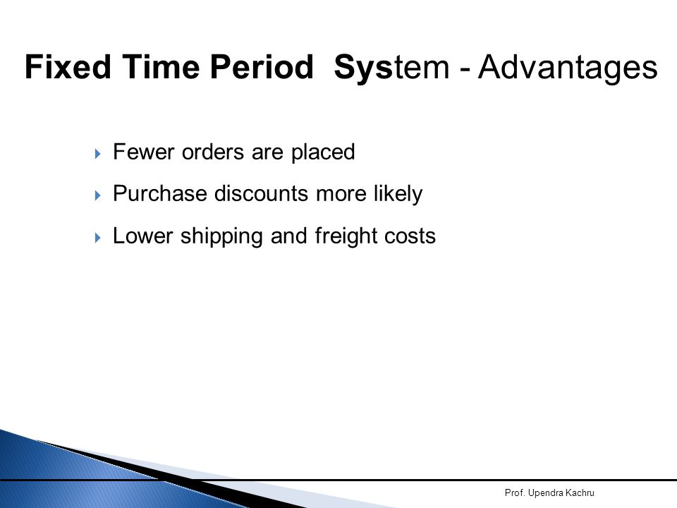 Fixed Time Period System - Advantages