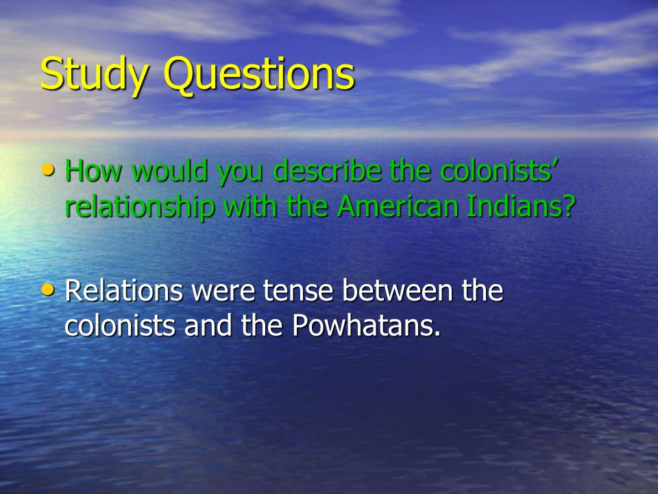 Study Questions How would you describe the colonists' relationship with the American Indians