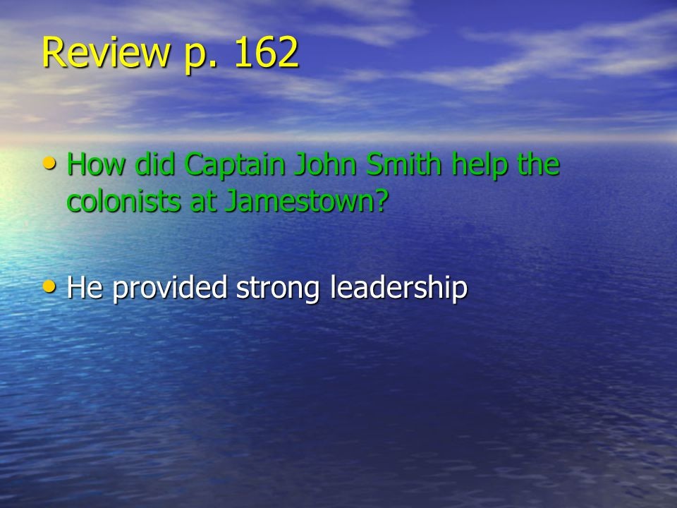 Review p. 162 How did Captain John Smith help the colonists at Jamestown.