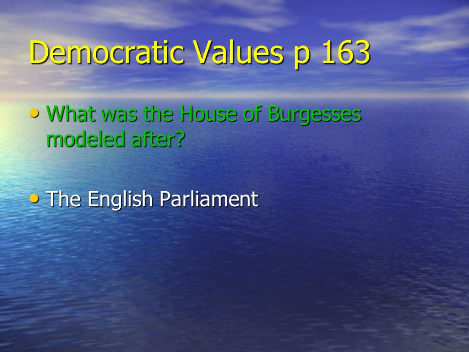 Democratic Values p 163 What was the House of Burgesses modeled after