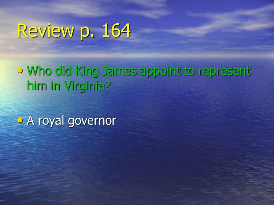Review p. 164 Who did King James appoint to represent him in Virginia
