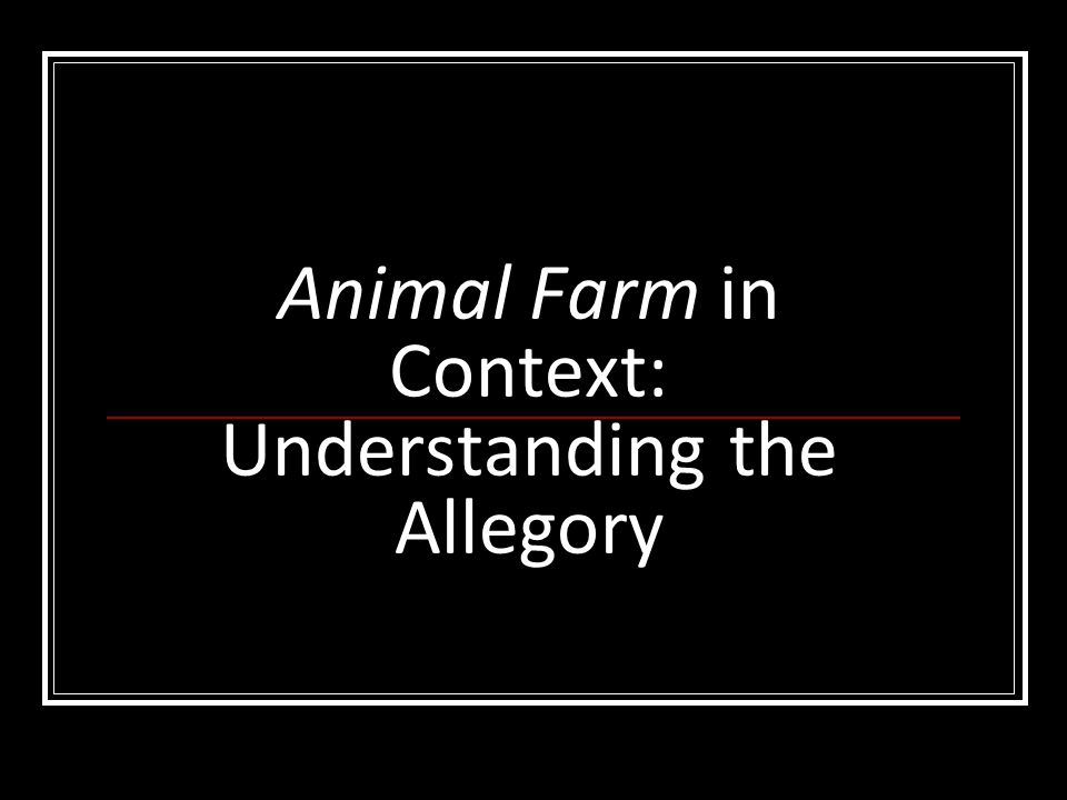 Animal Farm in Context: Understanding the Allegory
