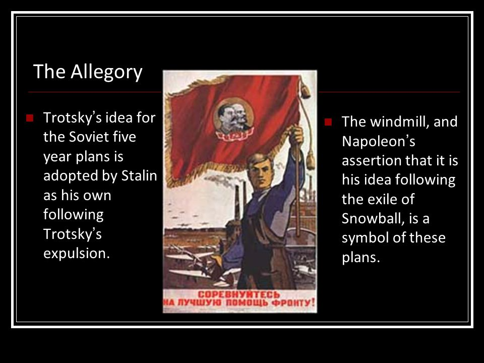 The Allegory Trotsky's idea for the Soviet five year plans is adopted by Stalin as his own following Trotsky's expulsion.