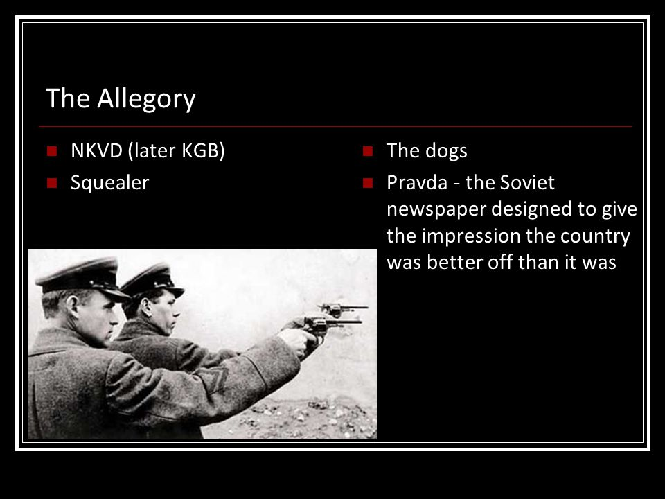 The Allegory NKVD (later KGB) Squealer The dogs